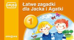 Łatwe zagadki dla Jacka i Agatki 1