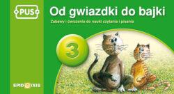 Od gwiazdki do bajki 3, zabawy i ćwiczenia do nauki czytania i pisania, PUS